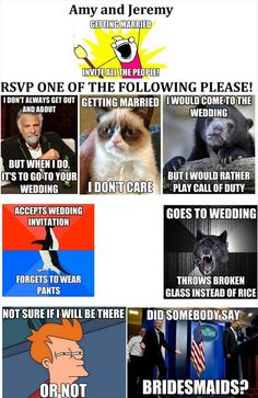 If wedding correspondence was done in meme...lmao I would respond with grumpy cat for sure!