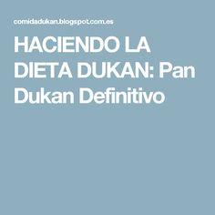 HACIENDO LA DIETA DUKAN: Pan Dukan Definitivo Pan Dukan, Home, Deserts, Cook, Sweets, Dukan Diet, Diets, Bikini Bodies, Brioche