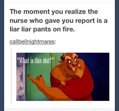 when you realize the nurse who gave you report is a liar! YES!!