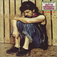 Too-Rye-Ay - Kevin Rowland  Dexy's Midnight Runners.