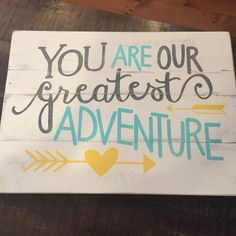 A personal favorite from my Etsy shop https://www.etsy.com/listing/248312116/you-are-our-greatest-adventure-pallet