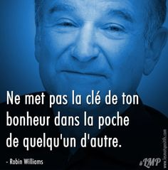 The important thing to your happiness Robin Williams, Maisie Williams, Mahatma Gandhi, William Shakespeare, Short Poems, French Quotes, Spanish Quotes, Bible Verses Quotes, Key Quotes