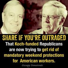 The Koch Brothers Republican Party won't be satisfied until the middle-class is gone and everyone works in sweatshop conditions !