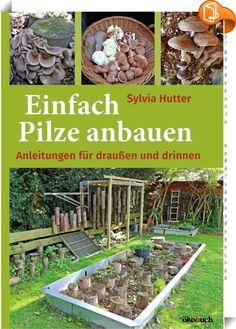 Einfach Pilze anbauen : Sylvia Hutter - New Ideas Gardening, Homesteading, Stuffed Mushrooms, Outdoor Decor, Plants, Products, Small Gardens, Drill Bit, Edible Mushrooms