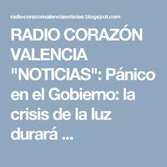 """RADIO CORAZÓN VALENCIA  """"NOTICIAS"""": Pánico en el Gobierno: la crisis de la luz durará ..."""
