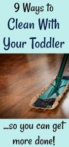 9 ways to clean with toddlers to get more done! / cleaning tips, cleaning ideas, toddlers, toddler tips