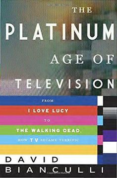 Bianculli,David - Platinum Age Of Television