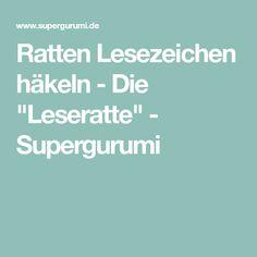 """Ratten Lesezeichen häkeln - Die """"Leseratte"""" - Supergurumi"""