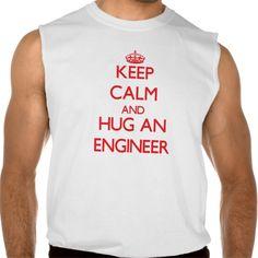 Keep Calm and Hug an Engineer Sleeveless T Shirt, Hoodie Sweatshirt