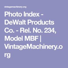 Photo Index - DeWalt Products Co. - Rel. No. 234, Model MBF | VintageMachinery.org