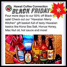 """www.hawaii-coffee-connection.com☕️ Aloha. Only four more days to our 50% off Black Friday sale! """"Hawaiian Merry Kitchen"""" gift basket-full of tasty Hawaiian favorites. To get your """"Black Friday"""" 50% coupon.➡️ Go on our Face Book page. and sign-up for our HCC newsletter to receive your SPECIAL """"Black Friday"""" 50% OFF coupon. Our HCC monthly newsletter is filled with all our holiday deals only available to our valued subscribers and customers."""