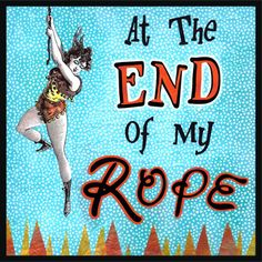 """At the End of my Rope - To be stuck in a situation or to run out of options. A rope can be thrown to someone who is in a difficult situation, such as being in deep water or hanging on the ledge of a cliff. If there is not enough rope, the person may be in trouble. If that is the case, you may be able to help them with a """"life line""""! The earliest reference to """"end of rope"""" is the 1500's in """"To a rope's-end, sir; and to that end am."""" from """"Comedy of Errors"""" by Shakespeare."""