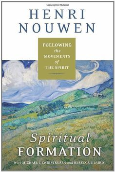 Spiritual Formation: Following the Movements of the Spirit by Henri J. M. Nouwen. How to live out the five classical stages of spiritual development.