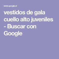 vestidos de gala cuello alto juveniles - Buscar con Google