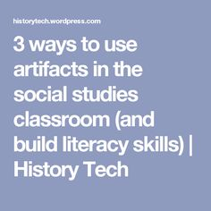 3 ways to use artifacts in the social studies classroom (and build literacy skills) | History Tech