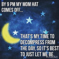 Any other moms feel this way?  I love my kids with my whole heart! But Gah.. 9pm is pretty awesome too!  #stayathomemom #confessions #mytime #myspace