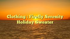 Clothing : Firefly Serenity Holiday Sweater - http://www.facebook.com/721755137842192/posts/1581797721837925