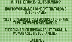 """What the fuck is 'slut shaming'? How do you shame a concept that grows out of shame? 'Slut' is in and of itself a concept of shame to police women's behaviour. There is no such thing as a slut. To call a woman a slut is to shame her. Political Beliefs, Politics, Womens Liberation, Hate Men, Feminist Quotes, Body Shaming, Anti Racism, Girl Reading, Intersectional Feminism"