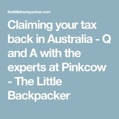 Claiming your tax back in Australia - Q and A with the experts at Pinkcow - The Little Backpacker