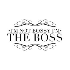 I'm Not Bossy, I'm the Boss