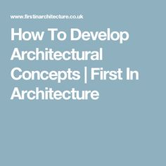 How To Develop Architectural Concepts | First In Architecture