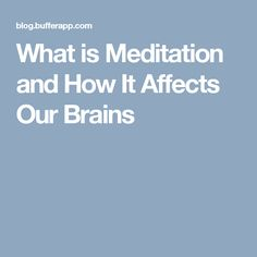 What is Meditation and How It Affects Our Brains