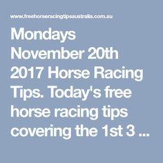 Mondays November 20th 2017 Horse Racing Tips. Today's free horse racing tips covering the 1st 3 races everywhere...