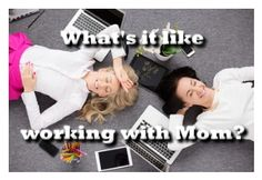 She's The Mom: What's it like Working with Mom?