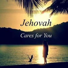 Jehovah Cares For You!
