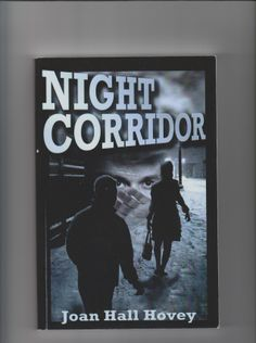 """My novel 'Night Corridor'.   http://www.amazon.com/Night-Corridor-Joan-Hall-Hovey-ebook/dp/B004NSV6TY/ref=sr_1_1?ie=UTF8&qid=1385217667&sr=8-1&keywords=night+corridor """"...Danger shimmers throughout the novel...   And you cannot stop reading…"""" Beth Anderson, author of Raven Talks Back"""
