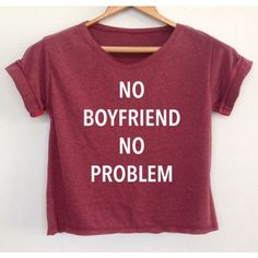 Crop No Boyfriend No Problem Shirt Funny Quote T Shirt Tumblr Tee... ($13) ❤ liked on Polyvore featuring tops, shirts, black, crop tops, women's clothing, crop shirts, crop top, black shirt, shirts & tops and shirt crop top