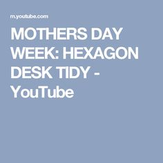 MOTHERS DAY WEEK: HEXAGON DESK TIDY - YouTube