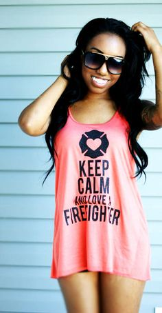 I love this...maybe cute to wear on honeymoonacation!   Keep Calm And Love Your Firefighter on Etsy, $33.00