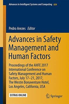 Advances in Safety Management and Human Factors: Proceedings of the AHFE 2017 International Conference on Safety Management and Human Factors July ... in Intelligent Systems and Computing) free ebook