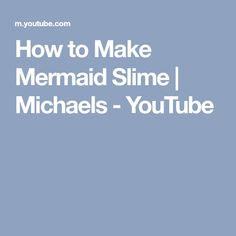 How to Make Mermaid Slime | Michaels - YouTube