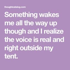 Something wakes me all the way up though and I realize the voice is real and right outside my tent. Short Creepy Stories, Quick Reads, Reading Stories, Wake Me, Cant Sleep, Reading In Bed, Freak Out, All The Way, Weird Facts