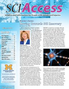 Link goes to PDF.  In this issue of SCI Access: • Moving Towards SCI Recovery • Talking with Advisory Board Member Danny Heumann • Stem Cell Primer  • Lokomat Gait Training Ask the Doctor • MedRehab • SCI Research at UM • ROAR Center • Experimental Treatments • Paul Schulte's Story • Wheelchair Basketball MSCIA • State of the Science Conference in DC