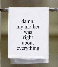 """Funny Kitchen Towel,Dish Towel, white decorative """" Damn, my mother was right about everything"""" black lettering by barandbistroco on Etsy Kitchen Humor, Funny Kitchen, Dish Towels, Tea Towels, Vinyl Projects, Sewing Projects, Machine Embroidery Applique, Embroidery Ideas, Decorative Towels"""