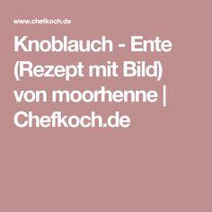 Knoblauch - Ente (Rezept mit Bild) von moorhenne | Chefkoch.de