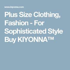 Plus Size Clothing, Fashion - For Sophisticated Style Buy KIYONNA™
