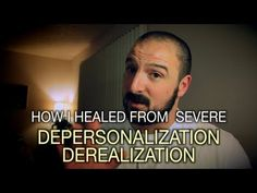 How I Healed From Severe Depersonalization / Derealization - YouTube