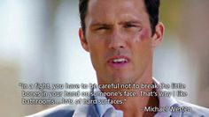 In a fight, you have to be careful not to break the little bones in your hand on someone's face. That's why I like bathrooms… lots of hard surfaces. - Michael Westen