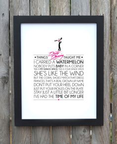 Things Dirty Dancing taught me. Words/quotes from iconic movie, Dirty Dancing. Available as a digital download, if an actual print is