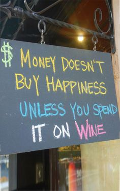 How come MONEY Rules the World ? Wine should do that Maybe it does, but only a few of us Know !