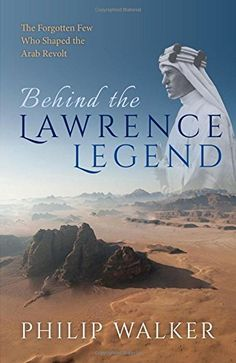 Behind the Lawrence Legend: The Forgotten Few Who Shaped the Arab Revolt by Philip Walker  https://www.amazon.com/dp/0198802277/ref=cm_sw_r_pi_dp_U_x_KFLYAbQPT34J5