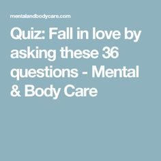 Quiz: Fall in love by asking these 36 questions - Mental & Body Care