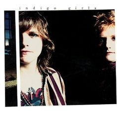 Indigo Girls: Indigo Girls.  After almost 25 yrs, still one of my all time favorite albums