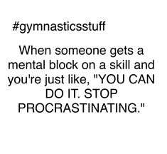 same even tho i am athat person🤠🤠🤠 Gymnastics Problems, Gymnastics Quotes, All About Gymnastics, How To Stop Procrastinating, Contortion, Anna, How To Plan, Awesome, Board