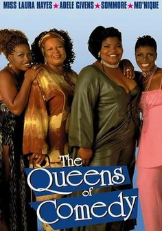 The Queens of Comedy (2001) Brassy comediennes Adele Givens, Mo'Nique, Sommore and Laura Hayes go off on everything in this adult-oriented comedic romp. Up for grabs are whether size matters, the unique habits of men, the escapades of President Bill Clinton and more.