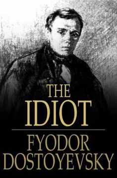 The Idiot - Fyodor Dostoyevsky